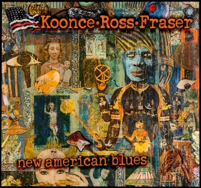 Koonce - Ross - Fraser: New American Blues